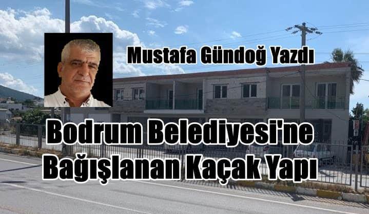 Bodrum Belediyesi'ne Bağışlanan Kaçak Yapı