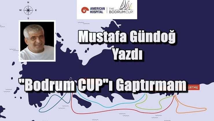 """""""Bodrum CUP""""ı Gaptırmam"""